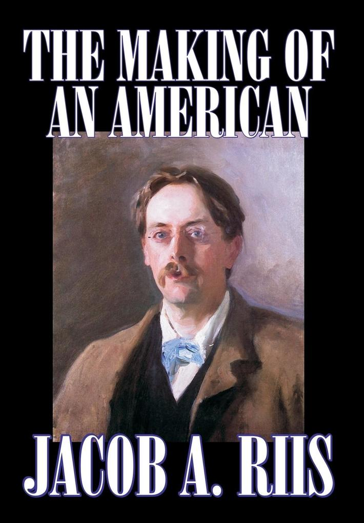 The Making of an American by Jacob A. Riis, Biography & Autobiography, History als Buch (gebunden)