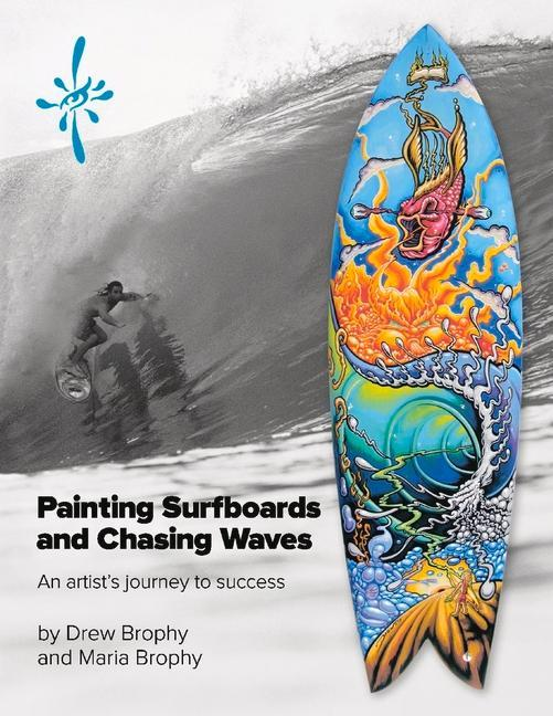 Painting Surfboards and Chasing Waves: An Artist's Journey to Success als Taschenbuch
