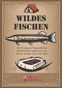 Wildes Fischen - Der Pinzgauer Fliegenfischer Gottlieb Eder angelt sich von Aal bis Zander durch die Welt
