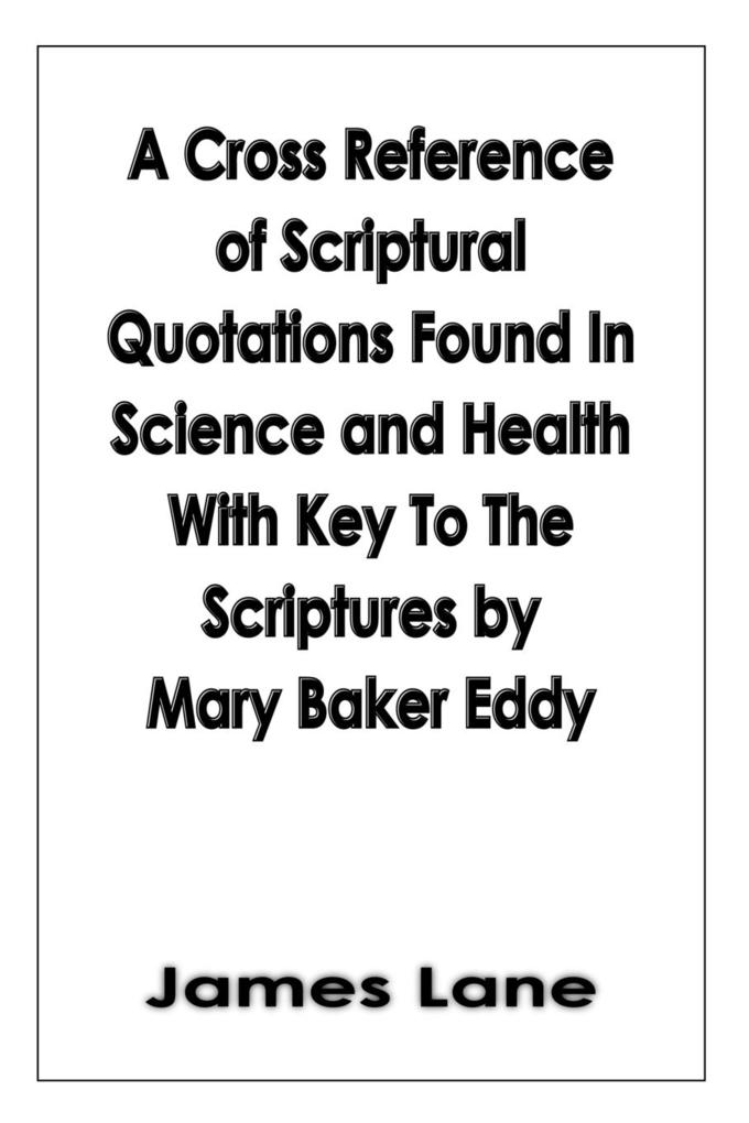 A Cross Reference of Scriptural Quotations Found In Science and Health With Key To The Scriptures by Mary Baker Eddy als Taschenbuch