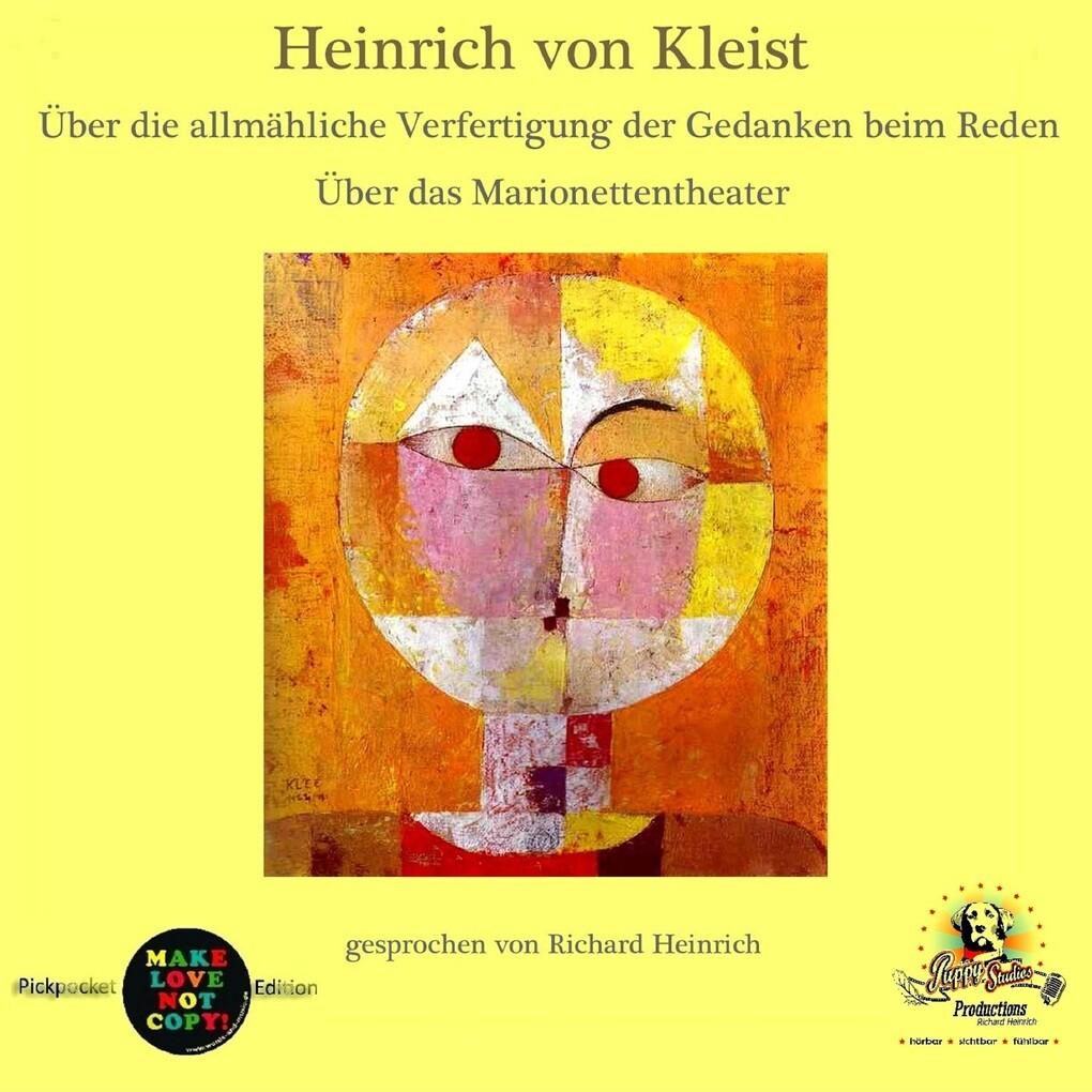 Heinrich von Kleist / Über die allmähliche Verfertigung der Gedanken beim Reden / Über das Marionettentheater als Hörbuch Download