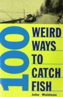 100 Weird Ways to Catch Fish als Taschenbuch