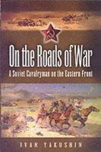 On the Roads of War: a Soviet Cavalryman on the Eastern Front als Buch (gebunden)
