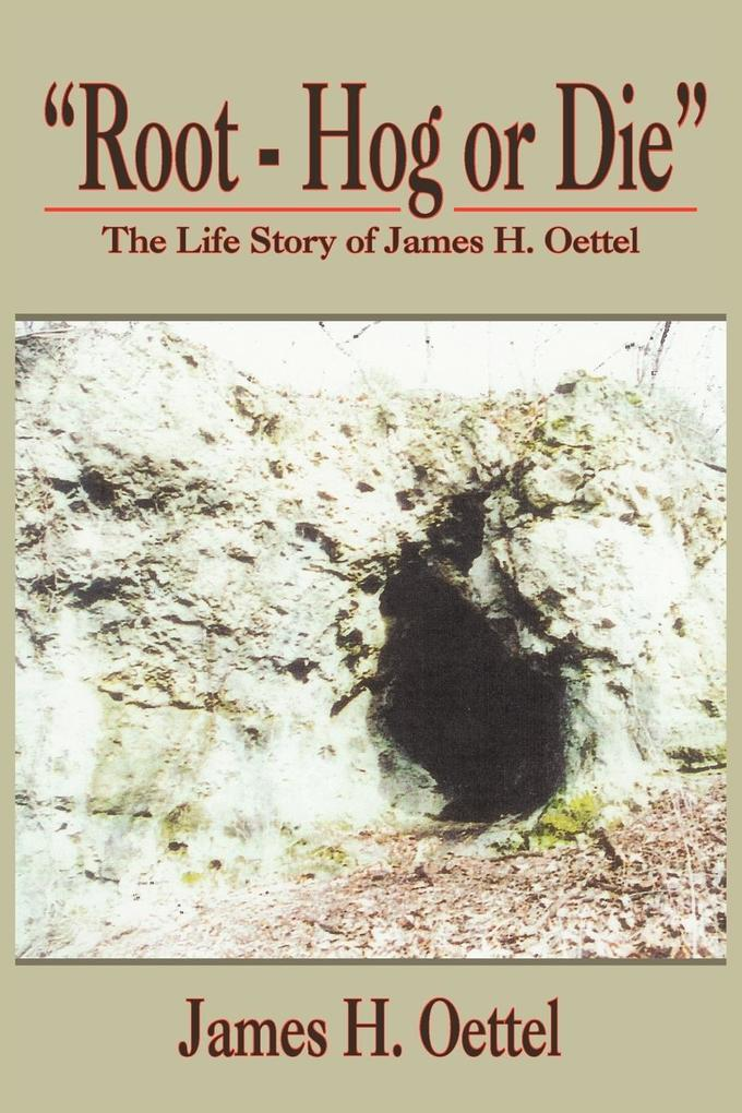 Root - Hog or Die: The Life Story of James H. Oettel als Taschenbuch