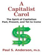 A Capitalist Carol: The Spirit of Capitalism Past, Present, and Yet to Come