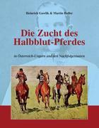 Die Zucht des Halbblutpferdes in Österreich-Ungarn