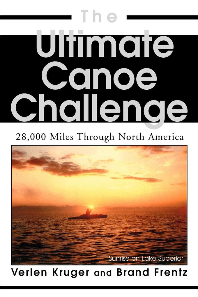 The Ultimate Canoe Challenge: 28,000 Miles Through North America als Taschenbuch
