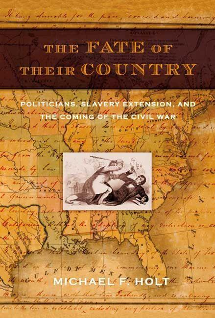 The Fate of Their Country: Politicians, Slavery Extension, and the Coming of the Civil War als Taschenbuch