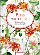 Coppenrath Verlag - Bleib, wie du bist - Es ist so schön, dass es dich gibt