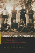 Muscle and Manliness: The Rise of Sport in American Boarding Schools