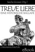 Treue Liebe - Eine historische Ballade