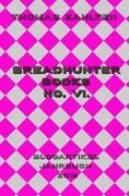 Breadhunter Books No. VI.