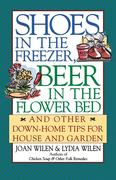 Shoes in the Freezer, Beer in the Flower Bed: And Other Down-Home Tips for House and Garden