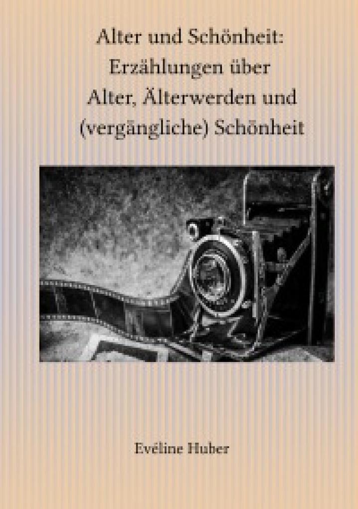 Alter und Schönheit: Erzählungen über Alter, Älterwerden und (vergängliche) Schönheit als eBook epub