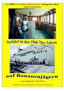 Seefahrt in den 1960-70er Jahren auf Bananenjägern und anderen Schiffen - Band 104e bei Jürgen Ruszk