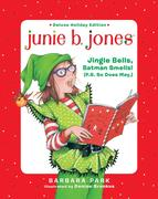 Junie B. Jones Deluxe Holiday Edition: Jingle Bells, Batman Smells! (P.S. So Does May.)