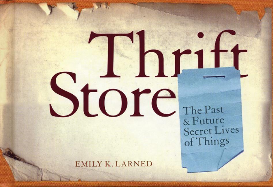 Thrift Store: The Past & Future Secret Lives of Things als Buch (gebunden)
