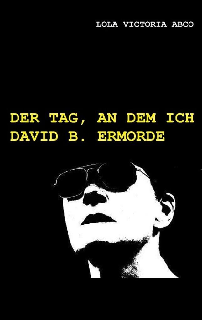 Der Tag, an dem ich David B. ermorde als eBook epub