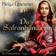 Die Safranhändlerin - Die Safranhändlerin-Saga 1 (Ungekürzt)