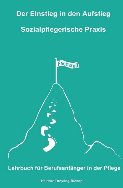 Der Einstieg in den Aufstieg: Sozialpflegerische Praxis als Buch