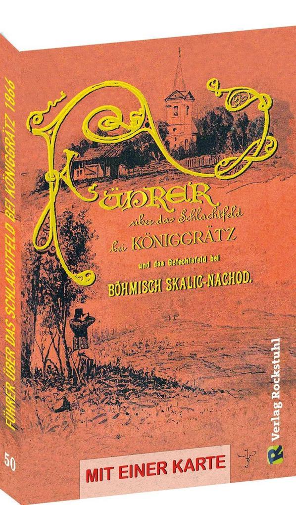 Führer über das Schlachtfeld bei KÖNIGGRÄTZ 1866 und das Gefechtsfeld bei Böhmisch Skalitz-Nachod als Taschenbuch