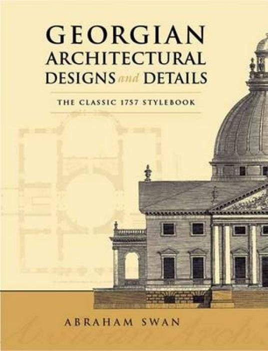 Georgian Architectural Designs and Details: The Classic 1757 Stylebook als Taschenbuch
