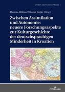 Zwischen Assimilation und Autonomie: neuere Forschungsaspekte zur Kulturgeschichte der deutschsprachigen Minderheit in Kroatien