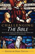 Challenging the Bible: Selections from the Writings and Speeches of Robert G. Ingersoll