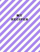 My Recipes: Cookbook, Recipe Log, Large 100 Pages, Practical and Extended 8.5 X 11 Inches