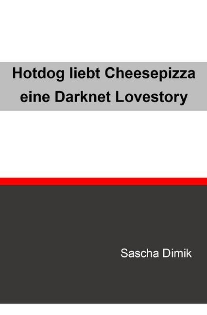 Hotdog liebt Cheesepizza - eine Darknet Lovestory als Buch (kartoniert)