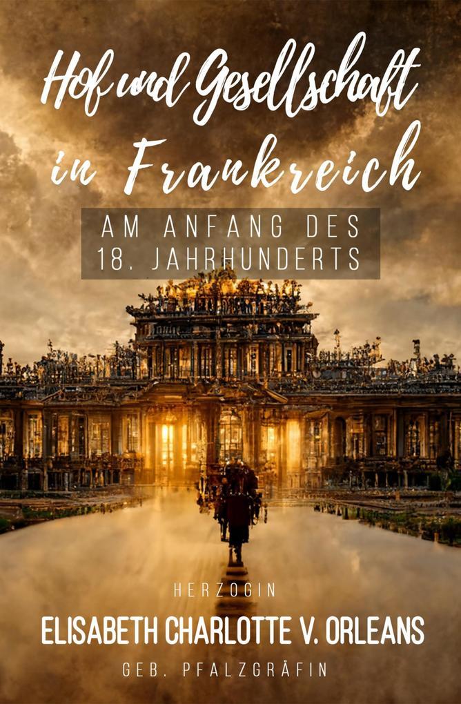 Hof und Gesellschaft in Frankreich am Anfang des 18. Jahrhunderts als eBook epub