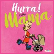 Hurra! Du bist Mama: Cartoons und lustige Texte für frisch gebackene Mütter