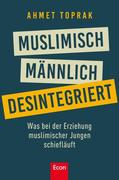 Muslimisch, männlich, desintegriert