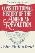 Constitutional History of the American Revolution: The Authority of Law