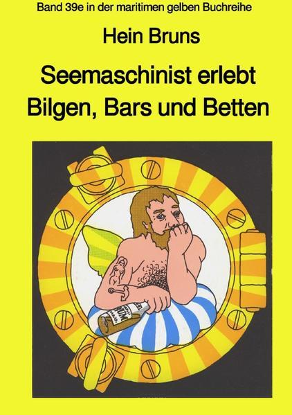 Seemaschinist erlebt Bilgen, Bars und Betten - Band 39e in der maritimen gelben Buchreihe als Buch (kartoniert)