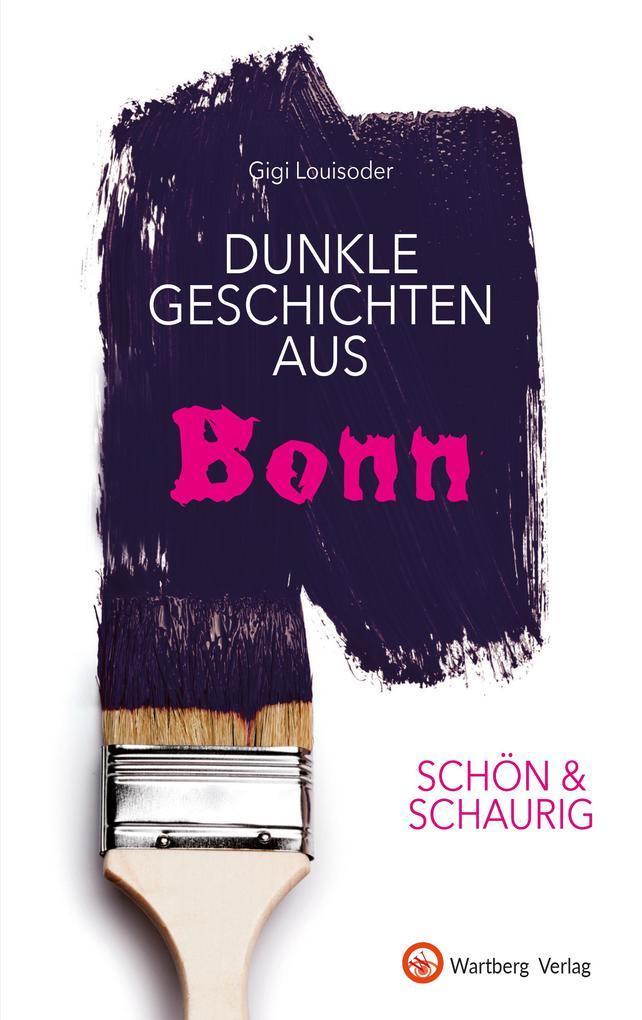 SCHÖN & SCHAURIG - Dunkle Geschichten aus Bonn als Buch (gebunden)