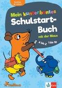 Die Maus Mein kunterbuntes Schulstart-Buch mit der Maus. A bis Z, 1 bis 10, Erstes Schreiben und Rechnen. Vorschule ab 5 Jahren