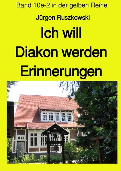 Ich will Diakon werden - Erinnerungen - Band 10e-2 in der gelben Reihe als Buch (kartoniert)