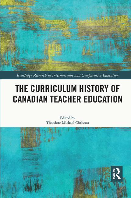 The Curriculum History of Canadian Teacher Education als Taschenbuch