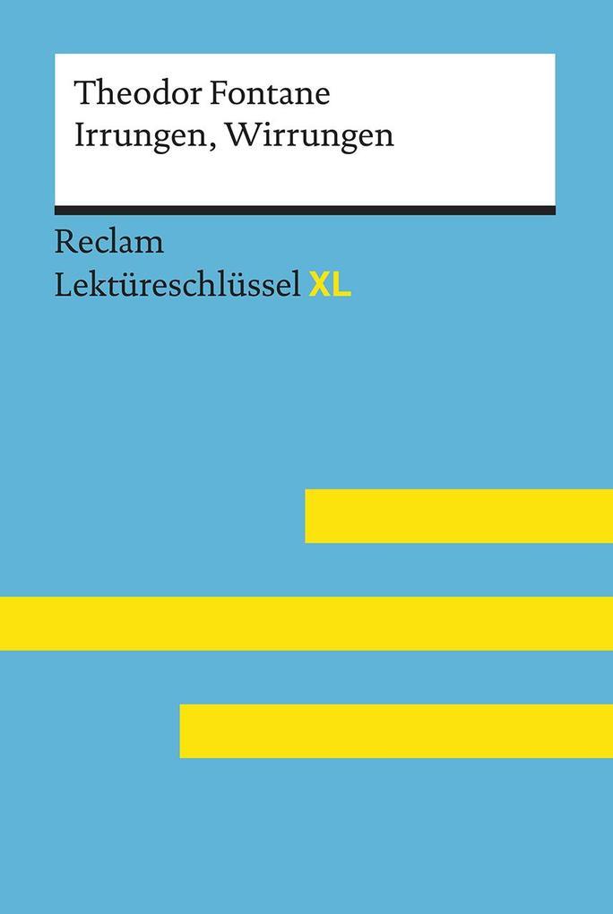 Irrungen, Wirrungen von Theodor Fontane: Lektüreschlüssel mit Inhaltsangabe, Interpretation, Prüfungsaufgaben mit Lösungen, Lernglossar. (Reclam Lektüreschlüssel XL) als Taschenbuch