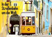 In der Straßenbahn um die Welt (Wandkalender 2020 DIN A4 quer)