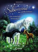 Silberwind, das weiße Einhorn - Eine zauberhafte Verwandlung