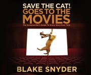Save the Cat! Goes to the Movies: The Screenwriter's Guide to Every Story Ever Told