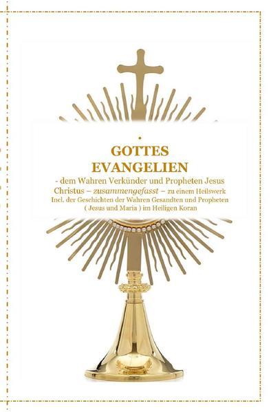GOTTES EVANGELIEN - zusammengefasst - dem Wahren Verkünder Jesus Christus - zu einem Ganzheitlichen als Buch (kartoniert)