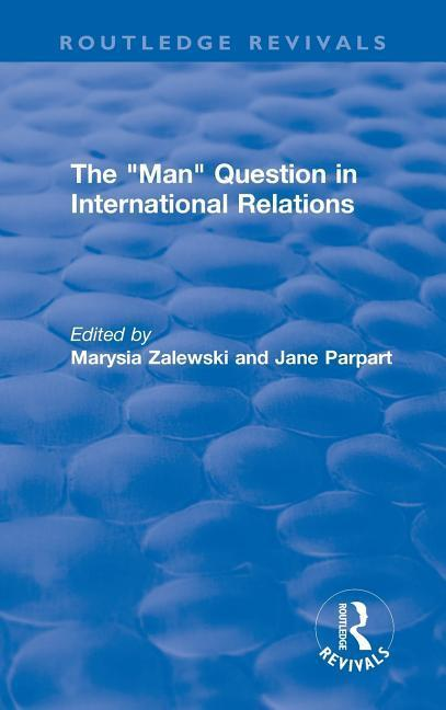 "The ""Man"" Question in International Relations als Buch (gebunden)"
