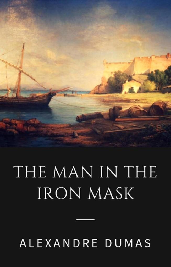 Alexandre Dumas - The Man in the Iron Mask (Classic Books) als eBook epub