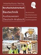 Berufsschulwörterbuch für Ausbildungsberufen im Ausbauwesen. Deutsch-Arabisch