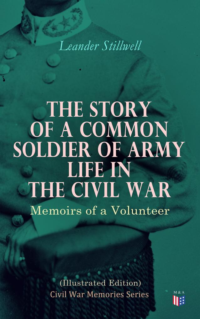 The Story of a Common Soldier of Army Life in the Civil War (Illustrated Edition) als eBook epub