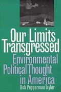 Our Limits Transgressed: Environmental Political Thought in America