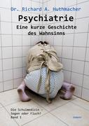 Psychiatrie - Eine kurze Geschichte des Wahnsinns